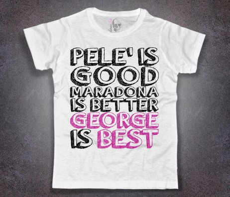 George Best T-shirt uomo bianca con scritta pelè is good Maradona is better George is best