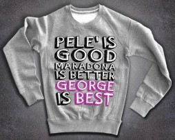 george best felpa scritta pelè is good maradona is better george is best