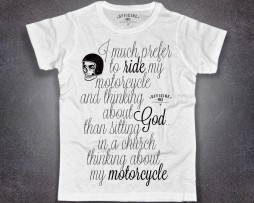 rider T-shirt uomo bianca con scritta I much prefer to ride my motorcycle and thinking about god than sitting in a church thinking about my motorcycle